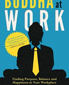 Buddha at Work: Finding Balance, Purpose and Happiness at Your Workplace