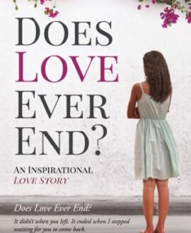 Does Love Ever End ? : An Inspirational Love Story
