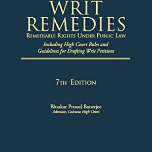 Writ Remedies- Remediable Rights Under Public Law ( Including High Court Rules And Guidelines For Drafting Writ Petitions)