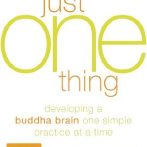 Just One Thing: Developing a Buddha Brain One Simple Practice at a Time: Library Edition