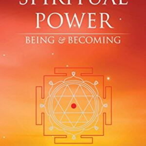 Spiritual Power: Being and Becoming - Vol. 1