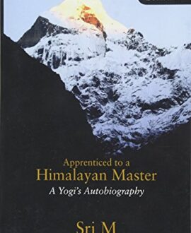 Apprenticed to a Himalayan Master: A Yogis Autobiography