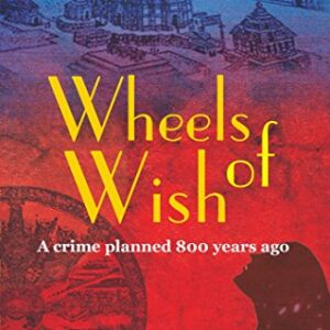 Wheels Of Wish - (Book 1 - Wish Trilogy) : The crime planned 800 years ago