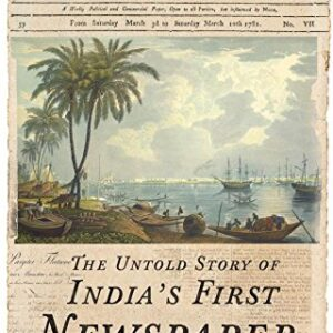 Hickys Bengal Gazette: The Untold Story of Indias First Newspaper
