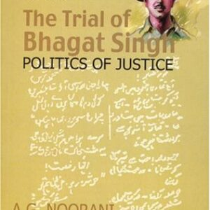 The Trial of Bhagat Singh: Politics of Justice