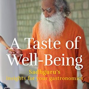 A Taste of Well-Being: Sadhgurus Insights for Your Gastronomics