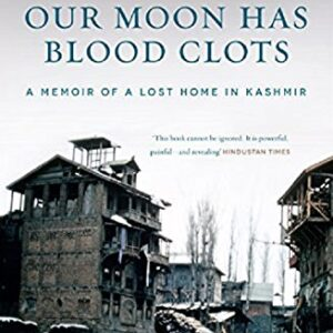 Our Moon Has Blood Clots: A Memoir of a Lost Home in Kashmir