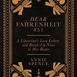 Dear Fahrenheit 451: A Librarians Love Letters and Break-Up Notes to Her Books