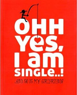 Ohh Yes, I am Single...! And So is My Girlfriend