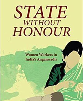 State Without Honour: Women Workers in India's Anganwadi's